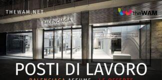 Balenciaga assume in Italia e all'estero: ecco i posti disponibili