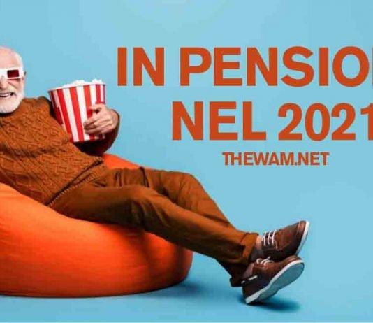 Pensioni 2021: la guida completa con tutte le informazioni