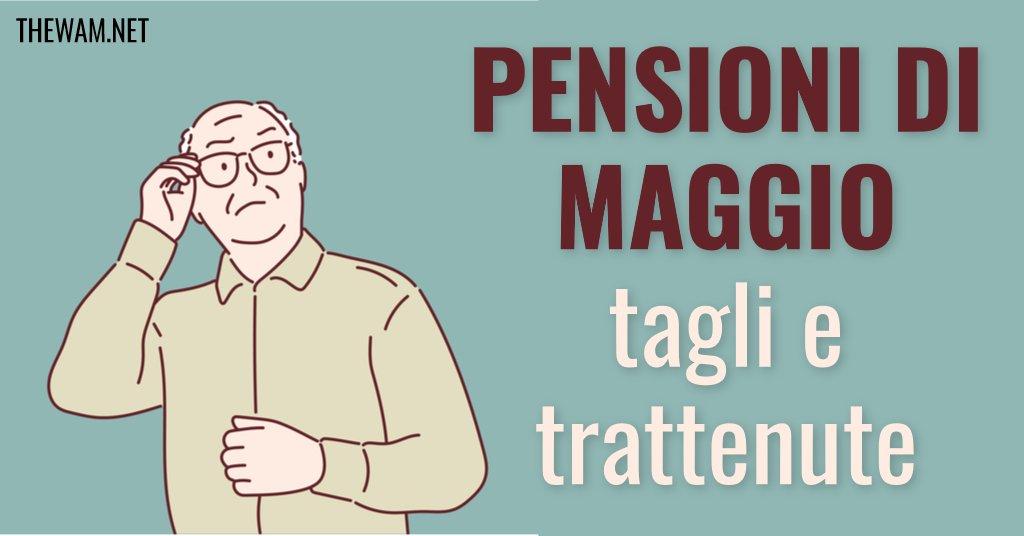 Pensioni di maggio 2021: tagli e trattenute. Come verificare