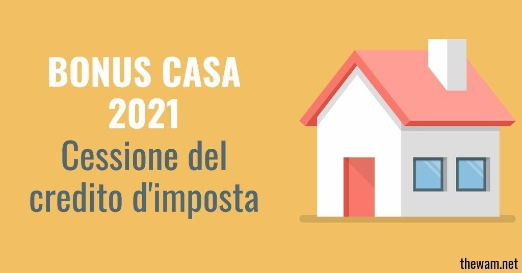 Bonus casa 2021 e cessione credito: tutti i casi possibili