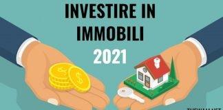 Investire in immobili nel 2021, cosa comprare e con quanto