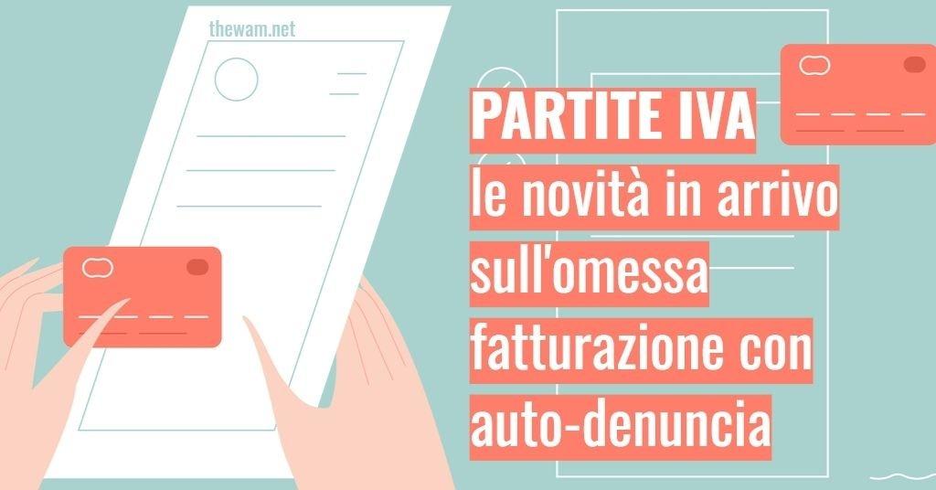Partite IVA e omessa fatturazione: perdono con auto-denuncia