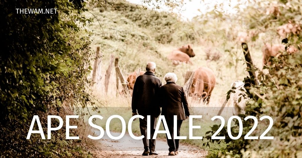 Ape Sociale 2022: requisiti, importo, cosa cambia?