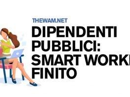 Smart working finito per i dipendenti pubblici