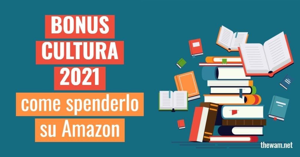 Bonus Cultura 2021, come spenderlo su Amazon. La guida