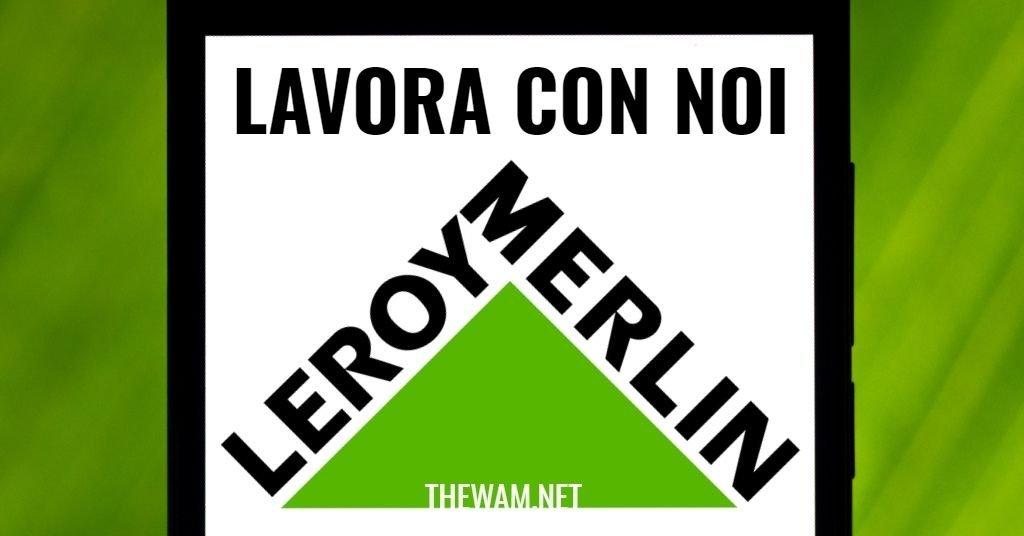 Leroy Merlin lavora con noi: posizioni aperte a settembre 2021