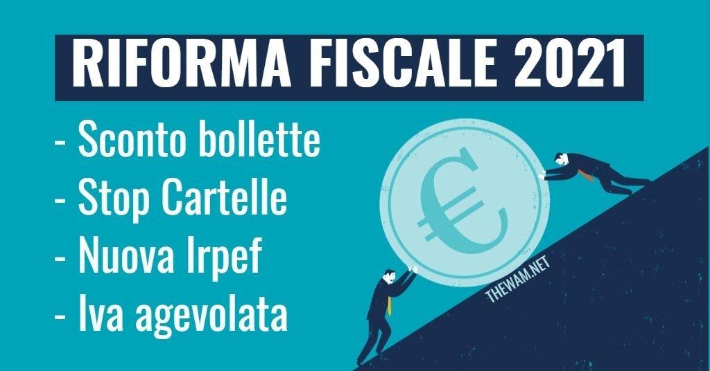 Riforma Fiscale 2021: sconto bollette, cartelle, Irpef e Iva