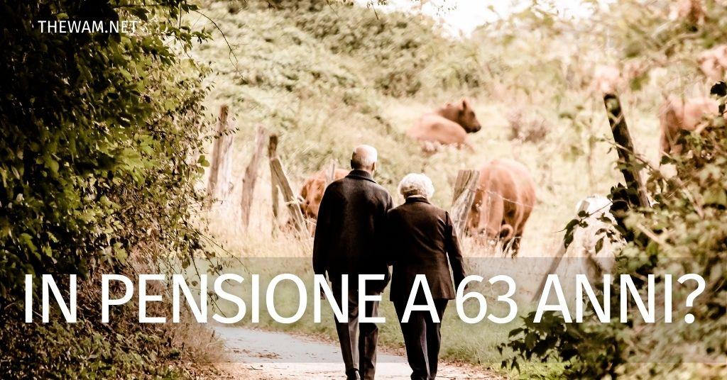 In pensione a 63 anni: chi potrebbe andarci e come?